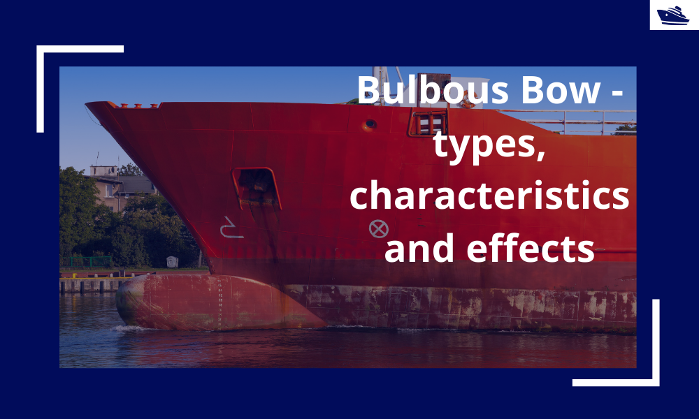The Bulbous Bow – types, characteristics, and effects