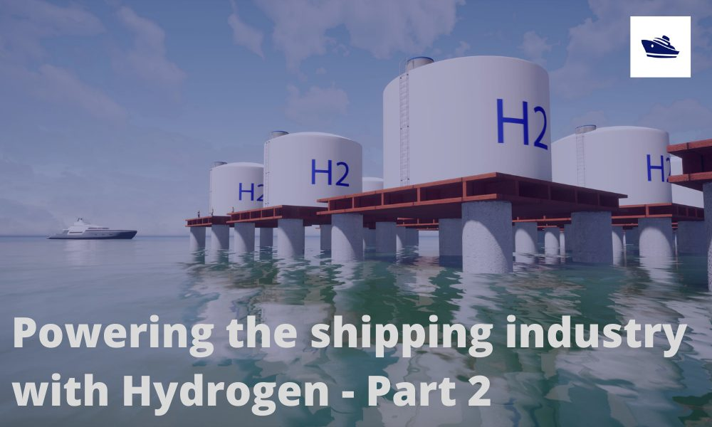 Powering the maritime industry with Hydrogen – Part 2