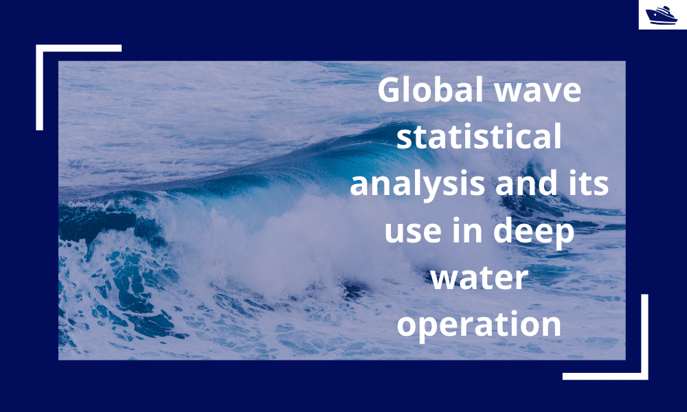 Global wave statistical analysis and its use in deepwater operations